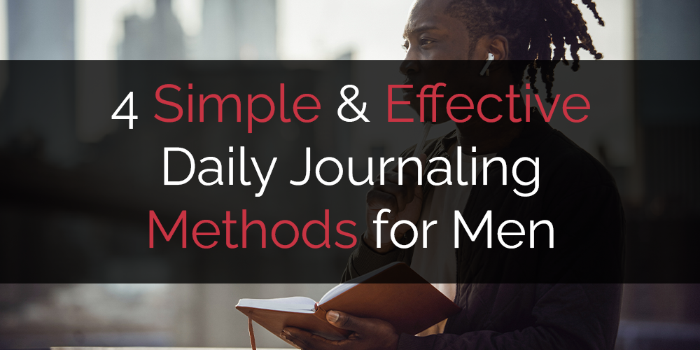 4 Daily Journaling Methods for Men