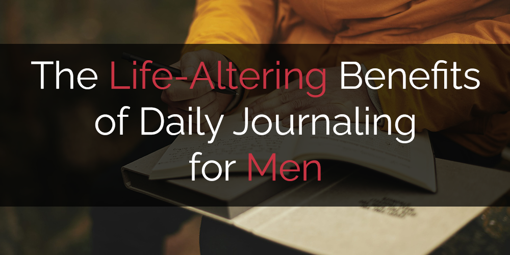 Benefits of Daily Journaling for Men