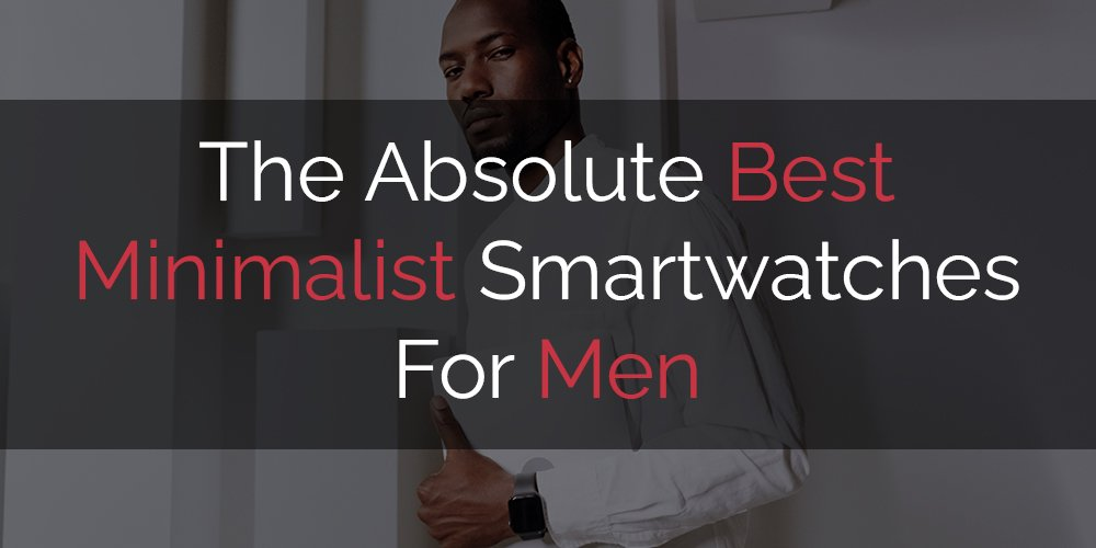 a list of the best minimalist smartwatches for men