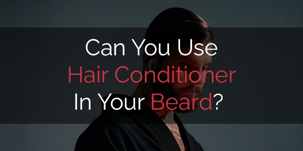 can you use beard conditioner in your hair