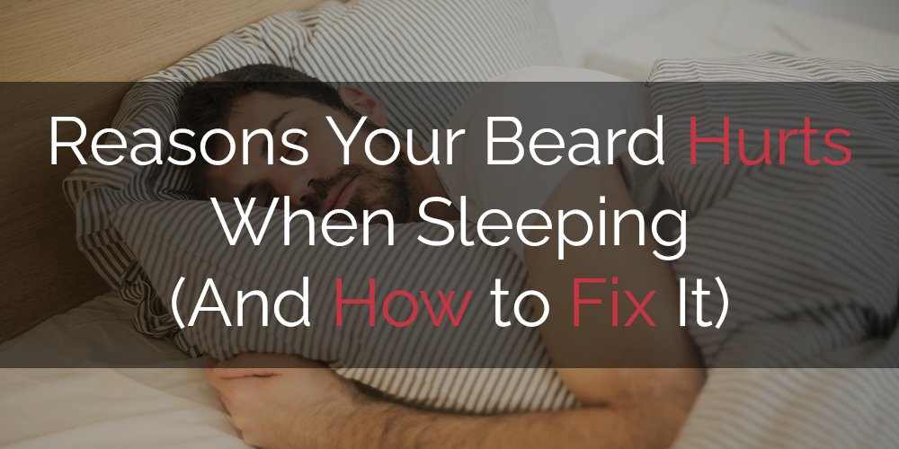 reasons beard hurts when sleeping and how to fix nighttime beard pain